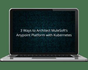 F_3 Ways to Architect MuleSoft's Anypoint Platform with Kubernetes